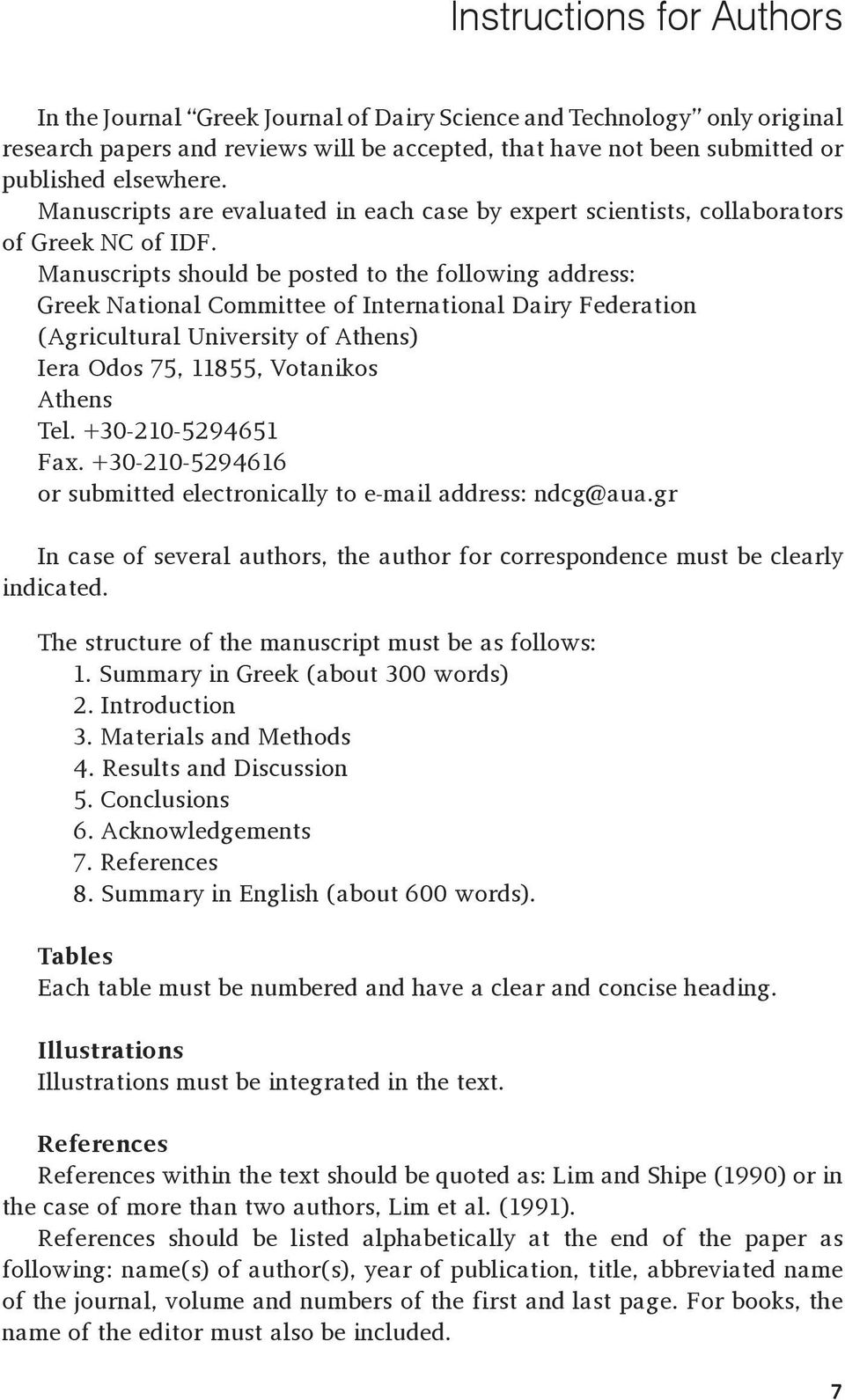 Manuscripts should be posted to the following address: Greek National Committee of International Dairy Federation (Agricultural University of Athens) Iera Odos 75, 11855, Votanikos Athens Tel.