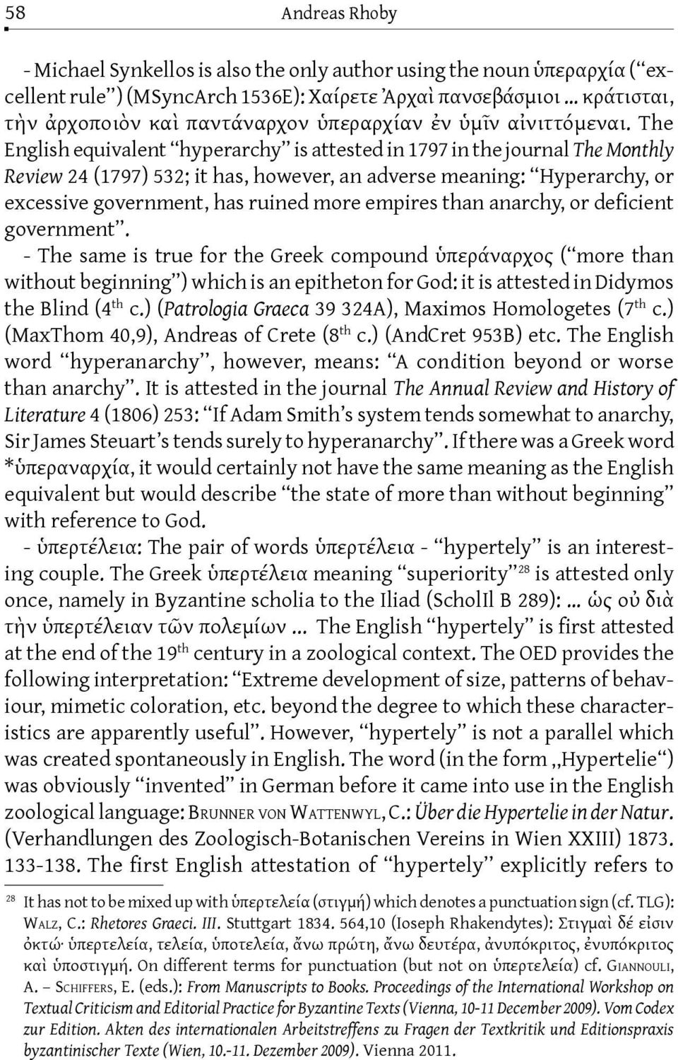 The English equivalent hyperarchy is attested in 1797 in the journal The Monthly Review 24 (1797) 532; it has, however, an adverse meaning: Hyperarchy, or excessive government, has ruined more