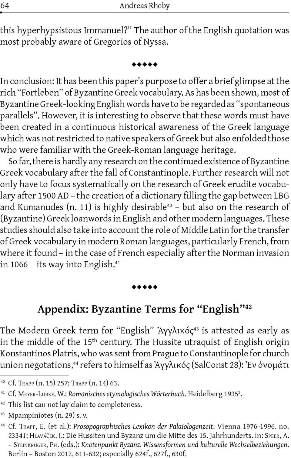 As has been shown, most of Byzantine Greek-looking English words have to be regarded as spontaneous parallels.