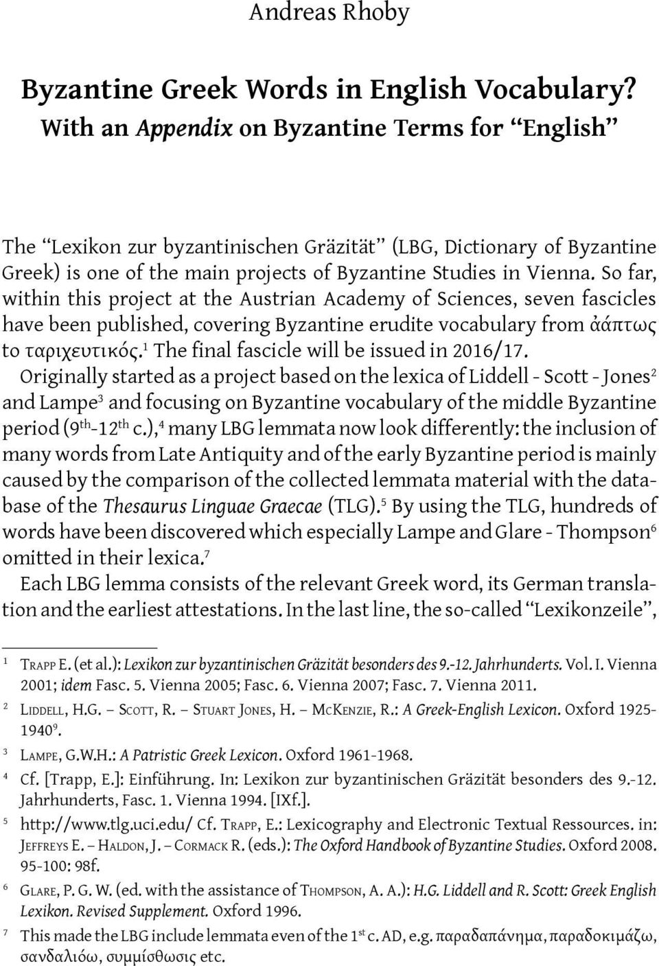 So far, within this project at the Austrian Academy of Sciences, seven fascicles have been published, covering Byzantine erudite vocabulary from ἀάπτως to ταριχευτικός.