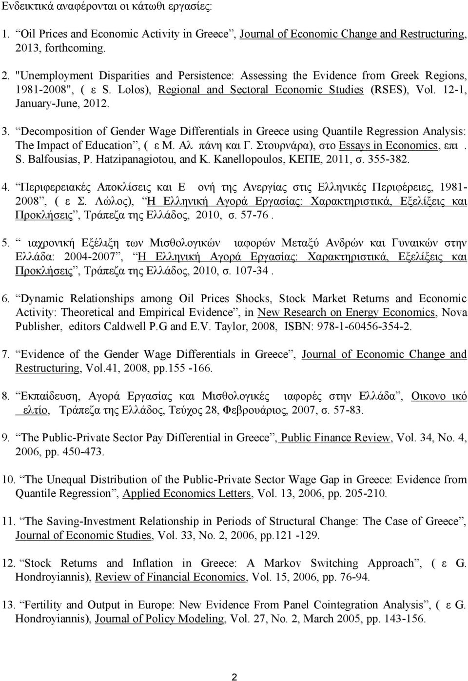 12-1, January-June, 2012. 3. Decomposition of Gender Wage Differentials in Greece using Quantile Regression Analysis: The Impact of Education, (με Μ. Αλμπάνη και Γ.