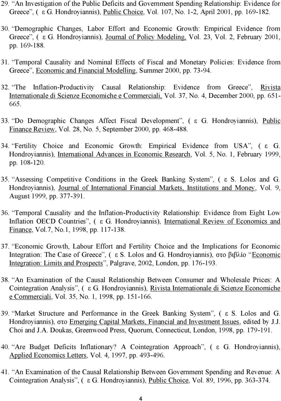 Temporal Causality and Nominal Effects of Fiscal and Monetary Policies: Evidence from Greece, Economic and Financial Modelling, Summer 2000, pp. 73-94. 32.