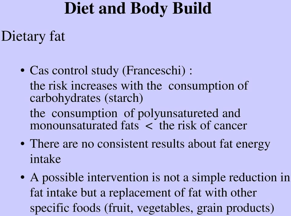 cancer There are no consistent results about fat energy intake A possible intervention is not a simple