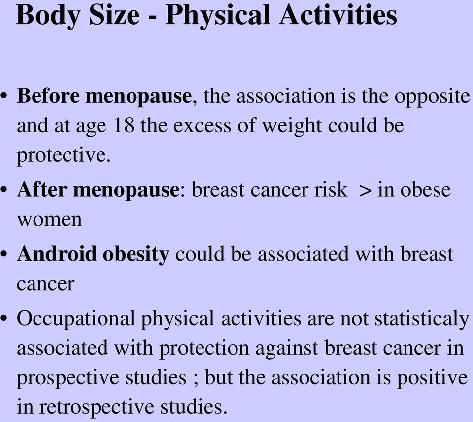 After menopause: breast cancer risk > in obese women Android obesity could be associated with breast cancer