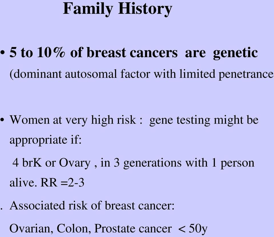 be appropriate if: 4 brk or Ovary, in 3 generations with 1 person alive.