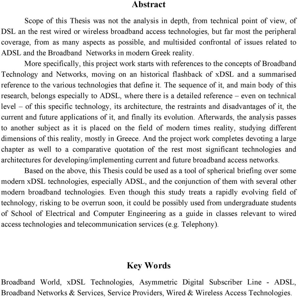 More specifically, this project work starts with references to the concepts of Broadband Technology and Networks, moving on an historical flashback of xdsl and a summarised reference to the various