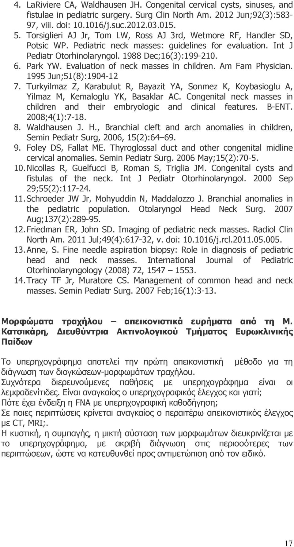 Evaluation of neck masses in children. Am Fam Physician. 1995 Jun;51(8):1904-12 7. Turkyilmaz Z, Karabulut R, Bayazit YA, Sonmez K, Koybasioglu A, Yilmaz M, Kemaloglu YK, Basaklar AC.