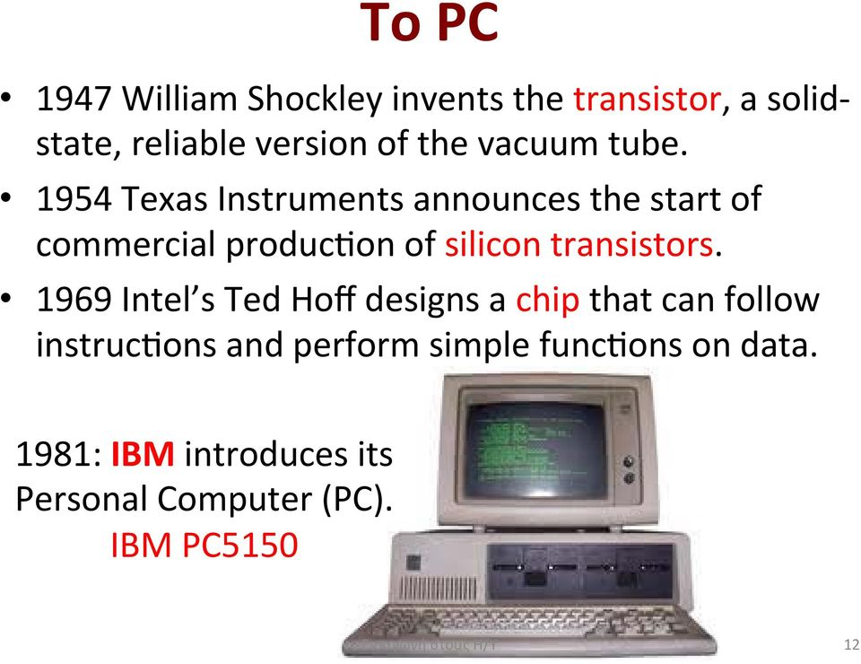 ! 1954 Texas Instruments announces the start of commercial produc on of silicon transistors.