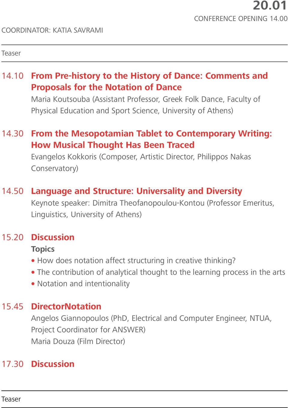 University of Athens) 14.30 From the Mesopotamian Tablet to Contemporary Writing: How Musical Thought Has Been Traced Evangelos Kokkoris (Composer, Artistic Director, Philippos Nakas Conservatory) 14.