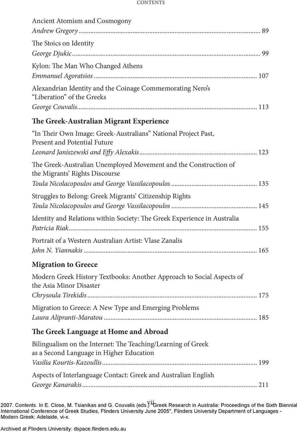 .. 113 The Greek-Australian Migrant Experience In Their Own Image: Greek-Australians National Project Past, Present and Potential Future Leonard Janiszewski and Effy Alexakis.