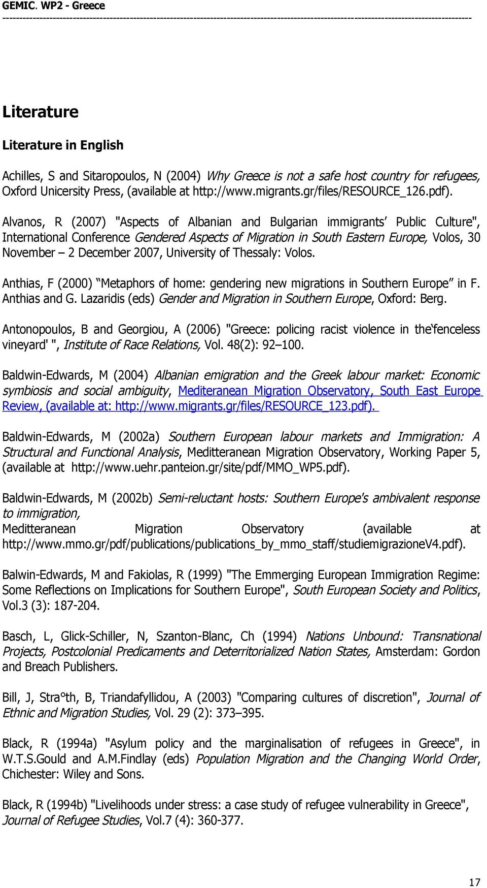 "Alvanos, R (2007) ""Aspects of Albanian and Bulgarian immigrants Public Culture"", International Conference Gendered Aspects of Migration in South Eastern Europe, Volos, 30 November 2 December 2007,"