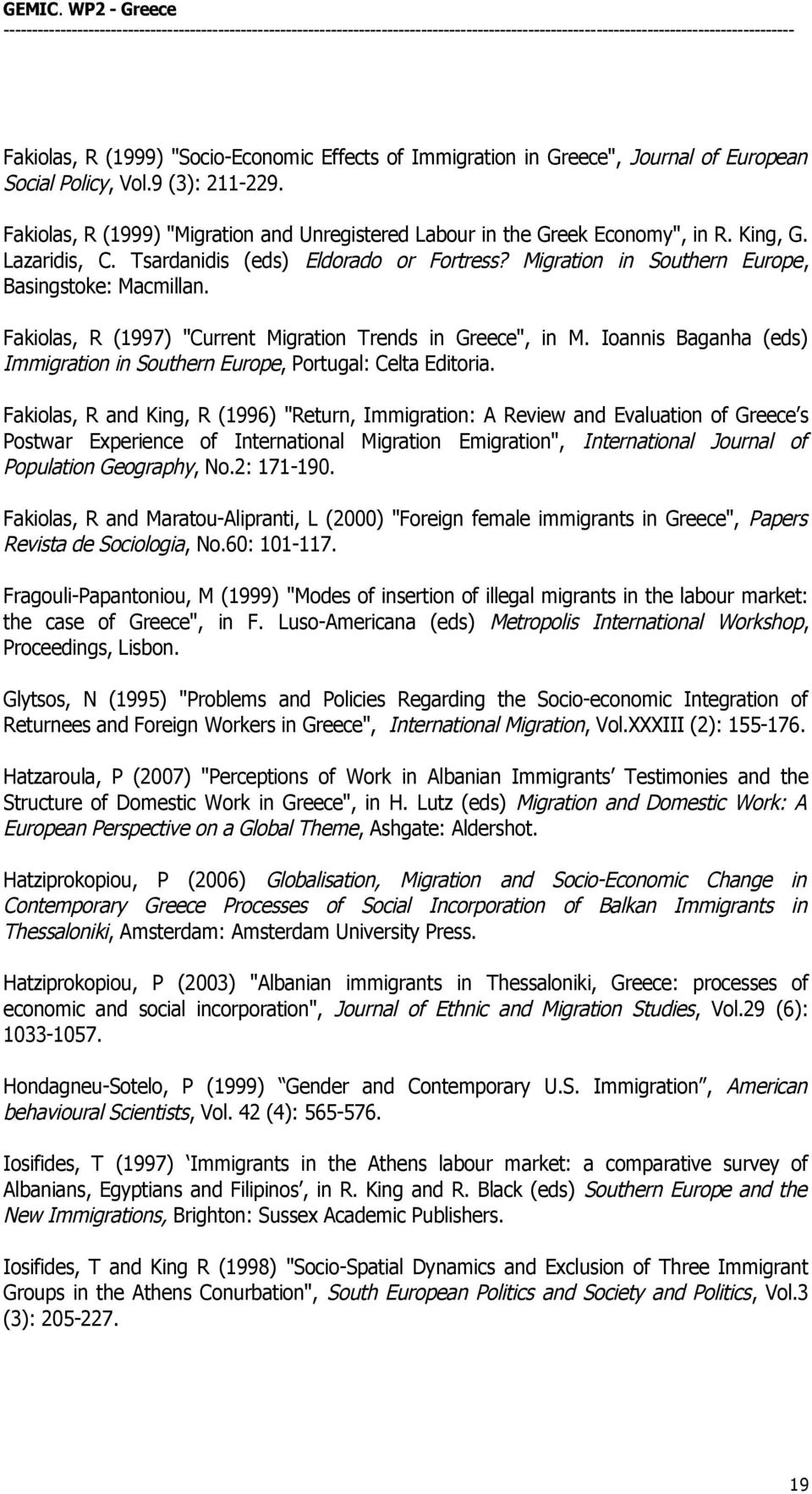 "Fakiolas, R (1997) ""Current Migration Trends in Greece"", in M. Ioannis Baganha (eds) Immigration in Southern Europe, Portugal: Celta Editoria."