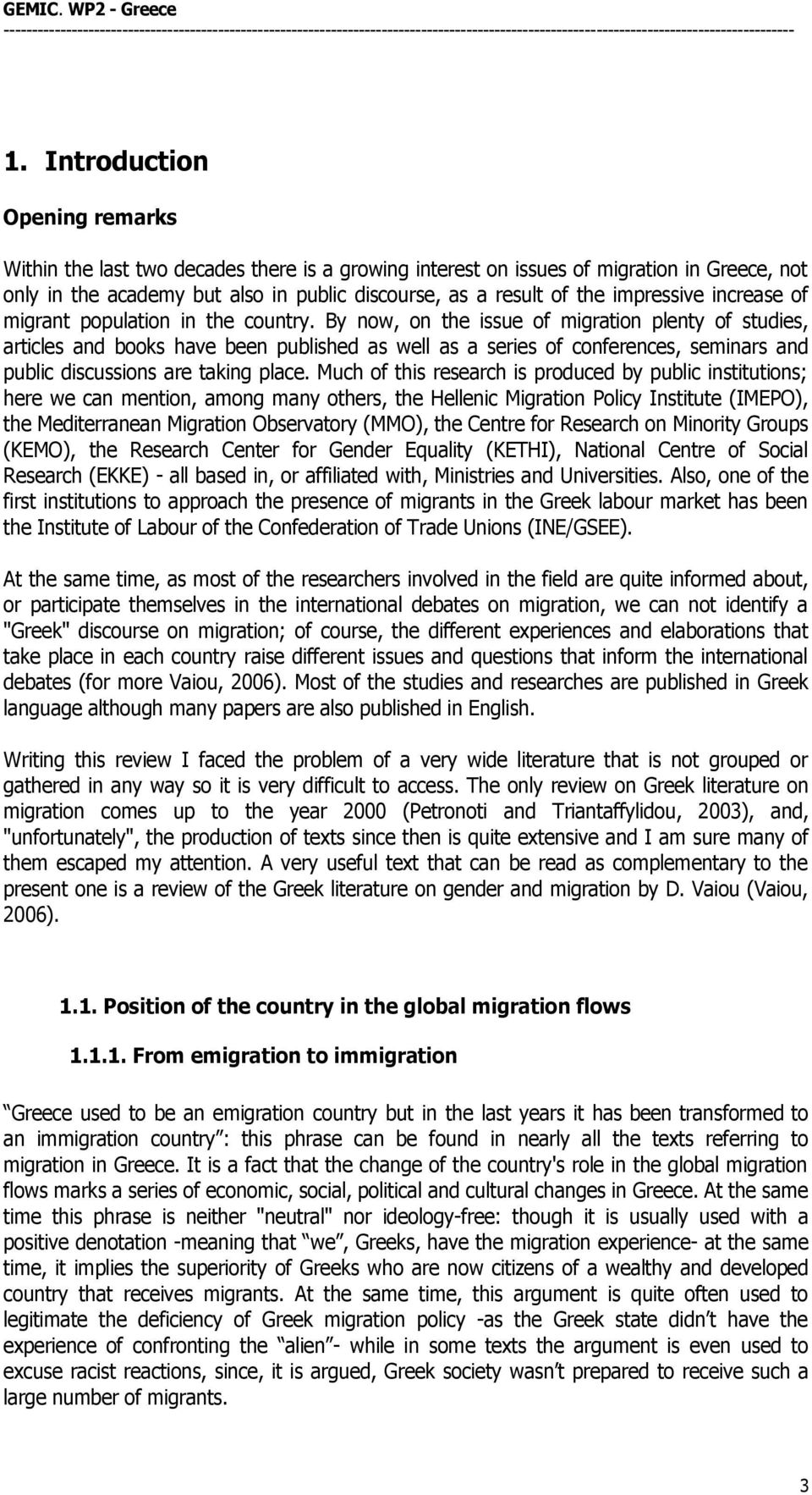 By now, on the issue of migration plenty of studies, articles and books have been published as well as a series of conferences, seminars and public discussions are taking place.