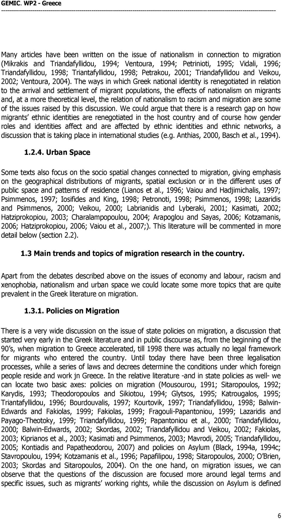 The ways in which Greek national identity is renegotiated in relation to the arrival and settlement of migrant populations, the effects of nationalism on migrants and, at a more theoretical level,