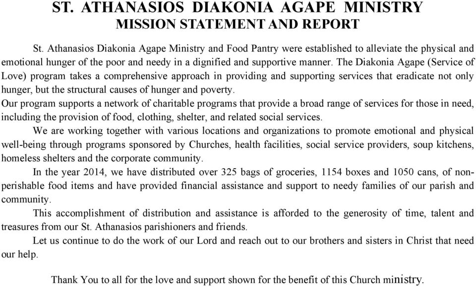 The Diakonia Agape (Service of Love) program takes a comprehensive approach in providing and supporting services that eradicate not only hunger, but the structural causes of hunger and poverty.