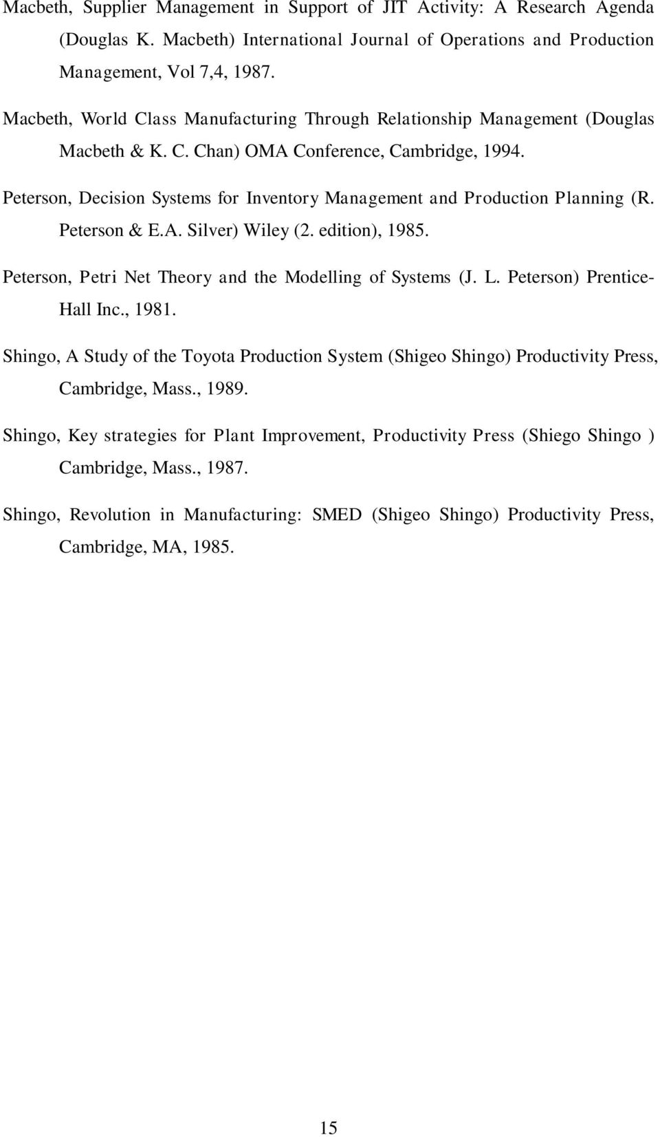 Peterson, Decision Systems for Inventory Management and Production Planning (R. Peterson & E.A. Silver) Wiley (2. edition), 1985. Peterson, Petri Net Theory and the Modelling of Systems (J. L.