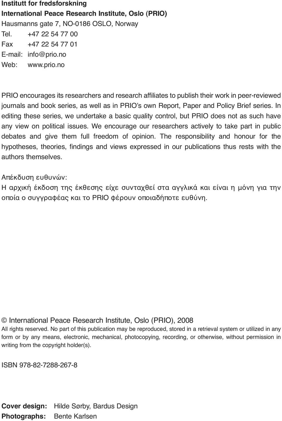 no PRIO encourages its researchers and research affiliates to publish their work in peer-reviewed journals and book series, as well as in PRIO's own Report, Paper and Policy Brief series.