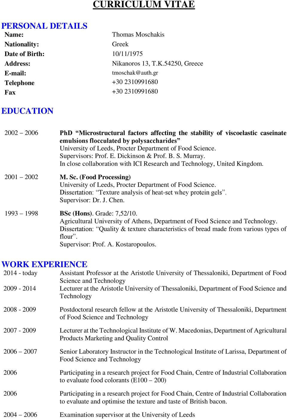 Procter Department of Food Science. Supervisors: Prof. E. Dickinson & Prof. B. S. Murray. In close collaboration with ICI Research and Technology, United Kingdom. 2001 2002 M. Sc. (Food Processing) University of Leeds, Procter Department of Food Science.