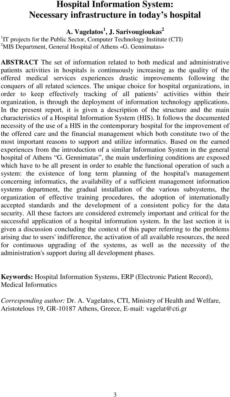 Gennimatas» ABSTRACT The set of information related to both medical and administrative patients activities in hospitals is continuously increasing as the quality of the offered medical services