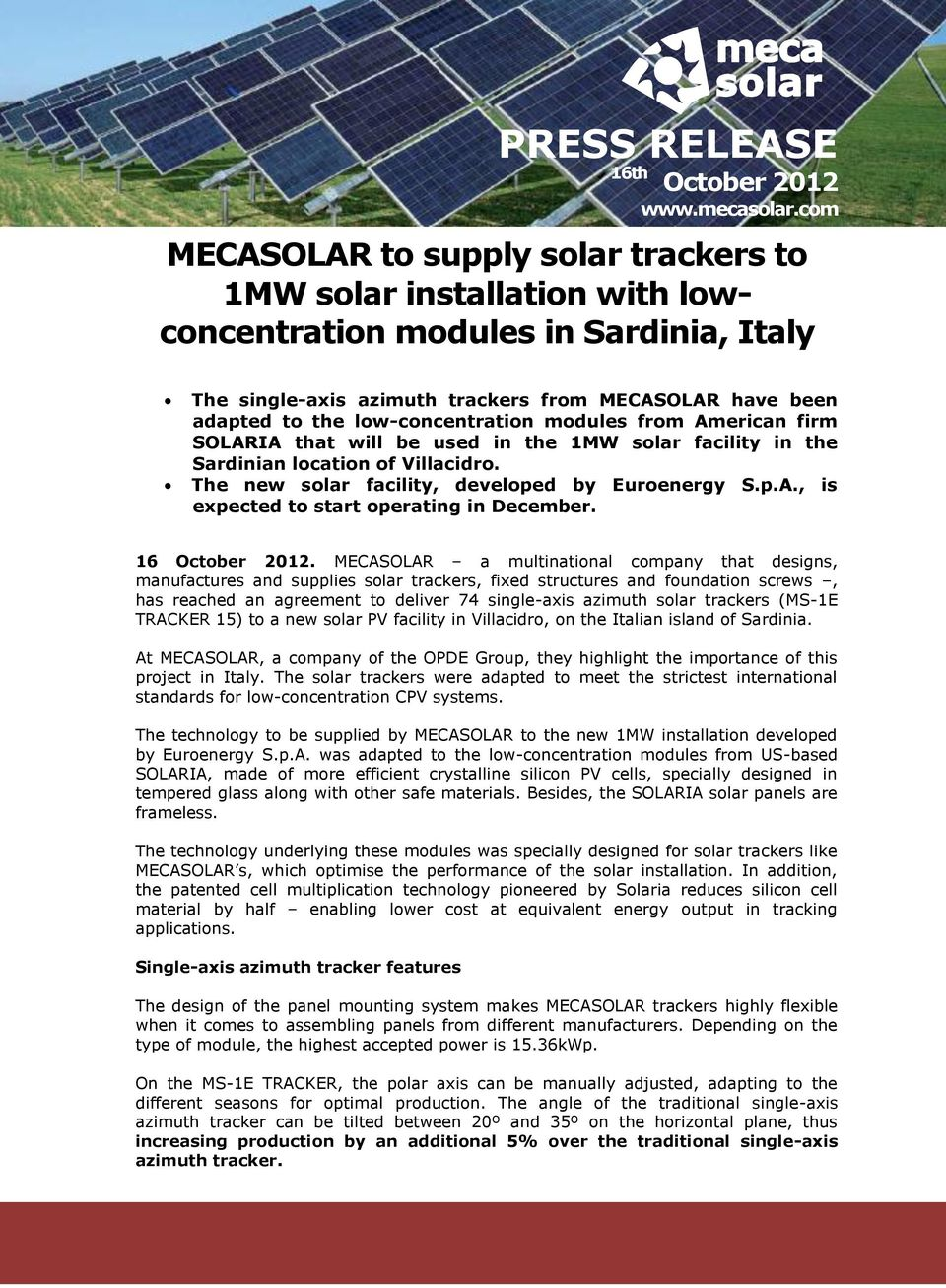 low-concentration modules from American firm SOLARIA that will be used in the 1MW solar facility in the Sardinian location of Villacidro. The new solar facility, developed by Euroenergy S.p.A., is expected to start operating in December.