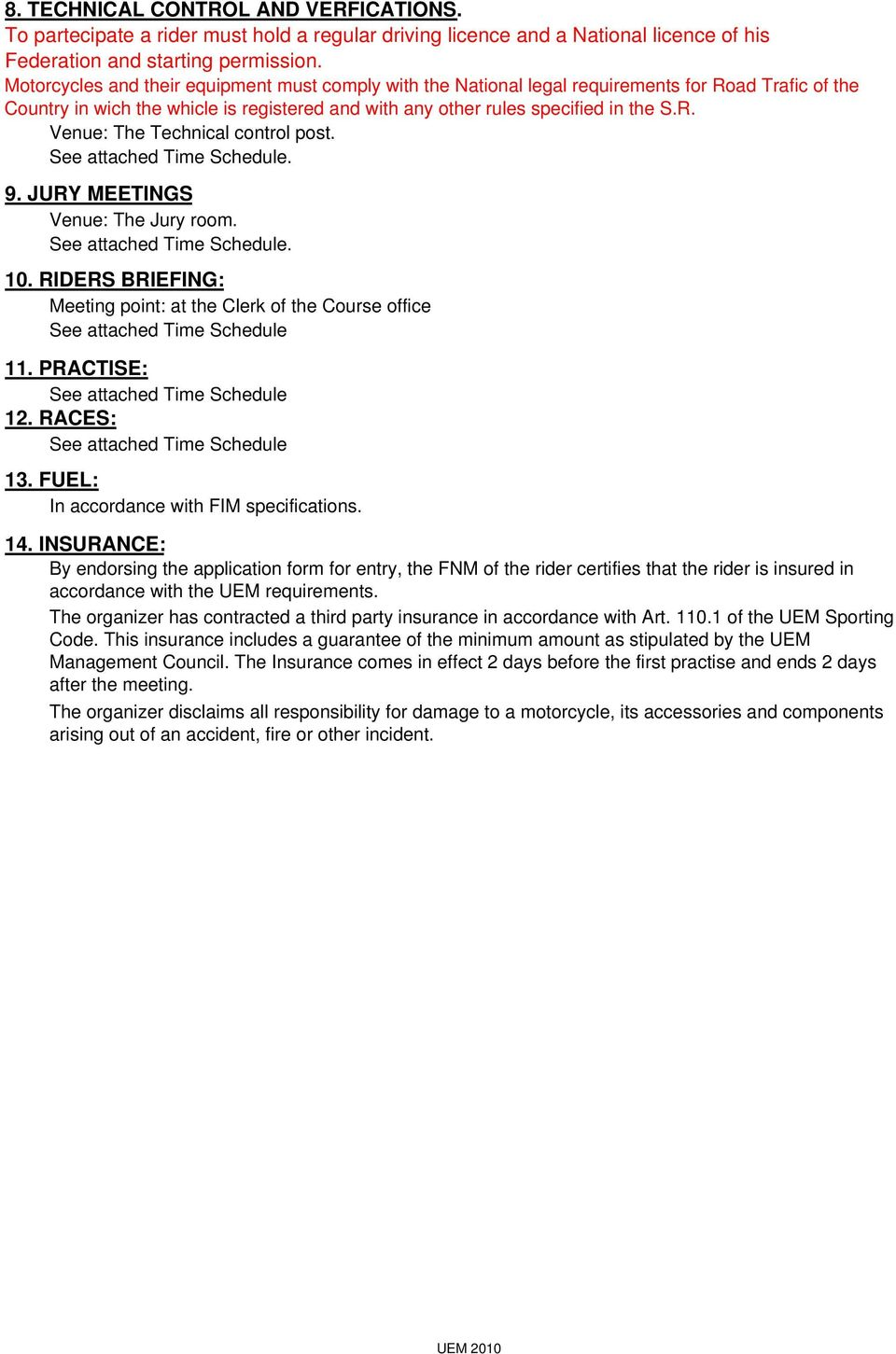 See attached Time Schedule. 9. JURY MEETINGS Venue: The Jury room. See attached Time Schedule. 10. RIDERS BRIEFING: Meeting point: at the Clerk of the Course office See attached Time Schedule 11.