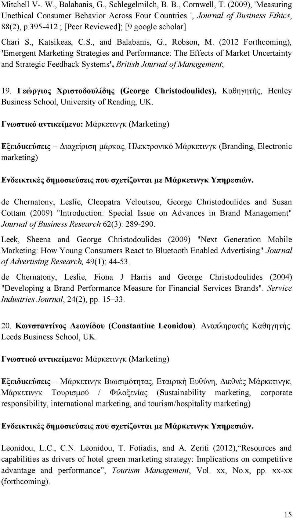 (2012 Forthcoming), 'Emergent Marketing Strategies and Performance: The Effects of Market Uncertainty and Strategic Feedback Systems', British Journal of Management; 19.