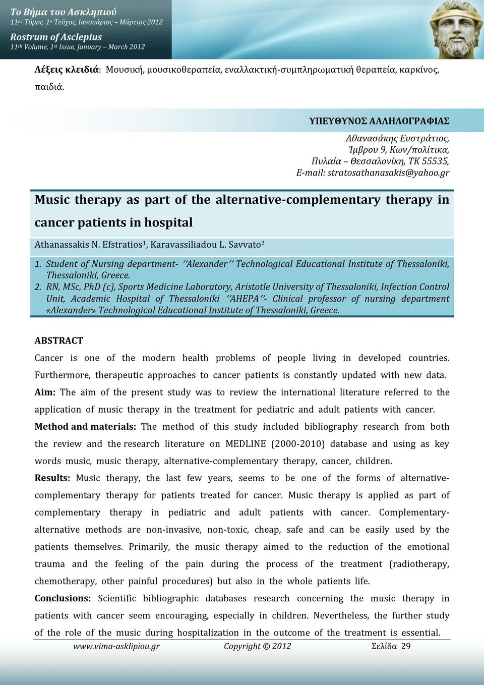 gr Music therapy as part of the alternative-complementary therapy in cancer patients in hospital Athanassakis N. Efstratios 1, Karavassiliadou L. Savvato 2 1.