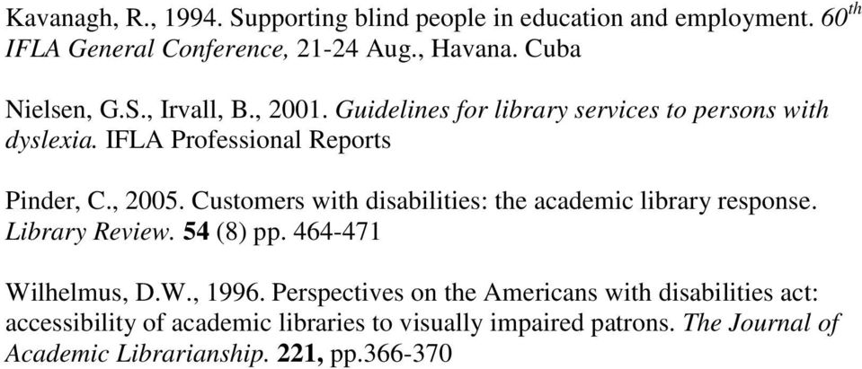 Customers with disabilities: the academic library response. Library Review. 54 (8) pp. 464-471 Wilhelmus, D.W., 1996.