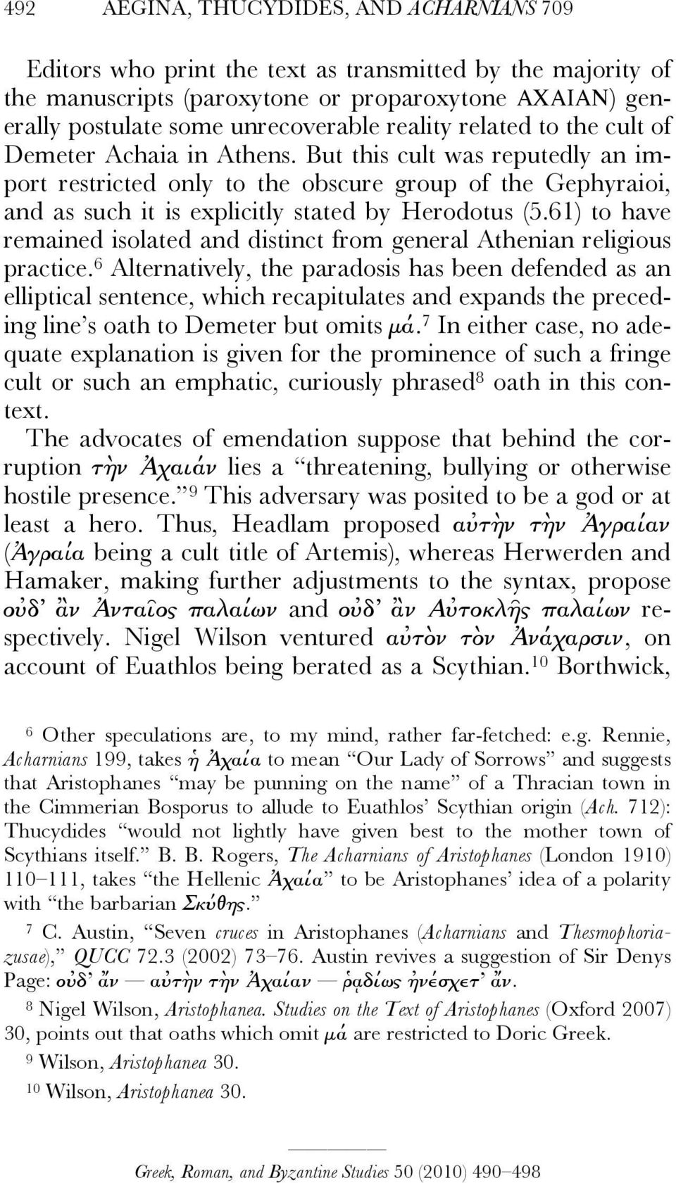 But this cult was reputedly an import restricted only to the obscure group of the Gephyraioi, and as such it is explicitly stated by Herodotus (5.