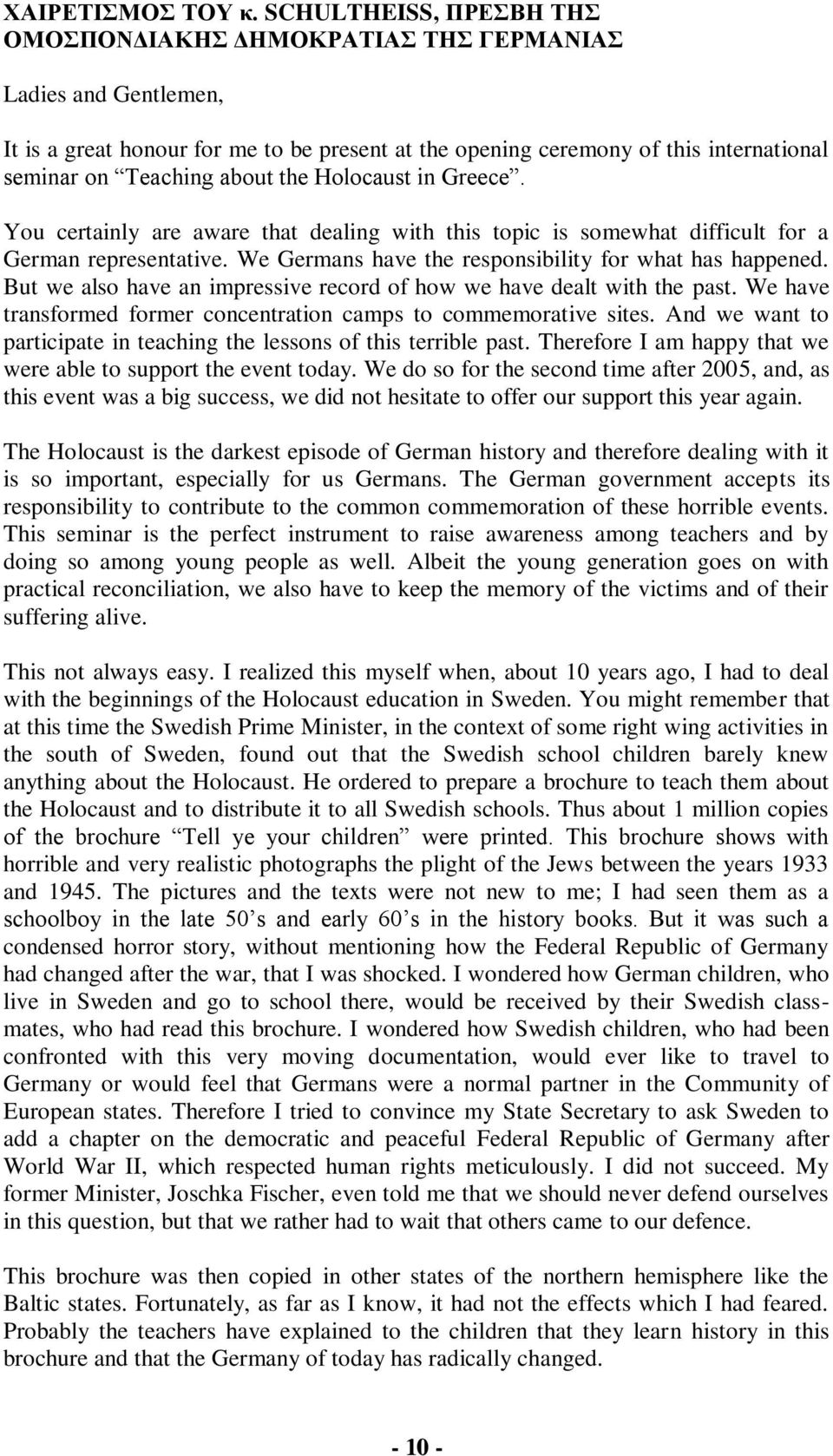 Holocaust in Greece. You certainly are aware that dealing with this topic is somewhat difficult for a German representative. We Germans have the responsibility for what has happened.