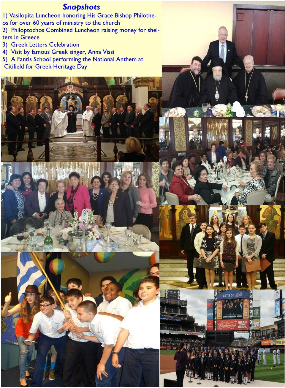 shelters in Greece 3) Greek Letters Celebration 4) Visit by famous Greek singer, Anna
