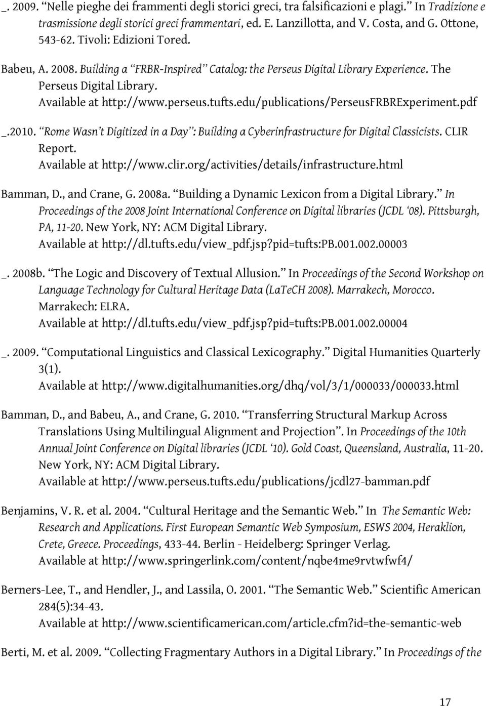 edu/publications/perseusfrbrexperiment.pdf _.2010. Rome Wasn t Digitized in a Day : Building a Cyberinfrastructure for Digital Classicists. CLIR Report. Available at http://www.clir.