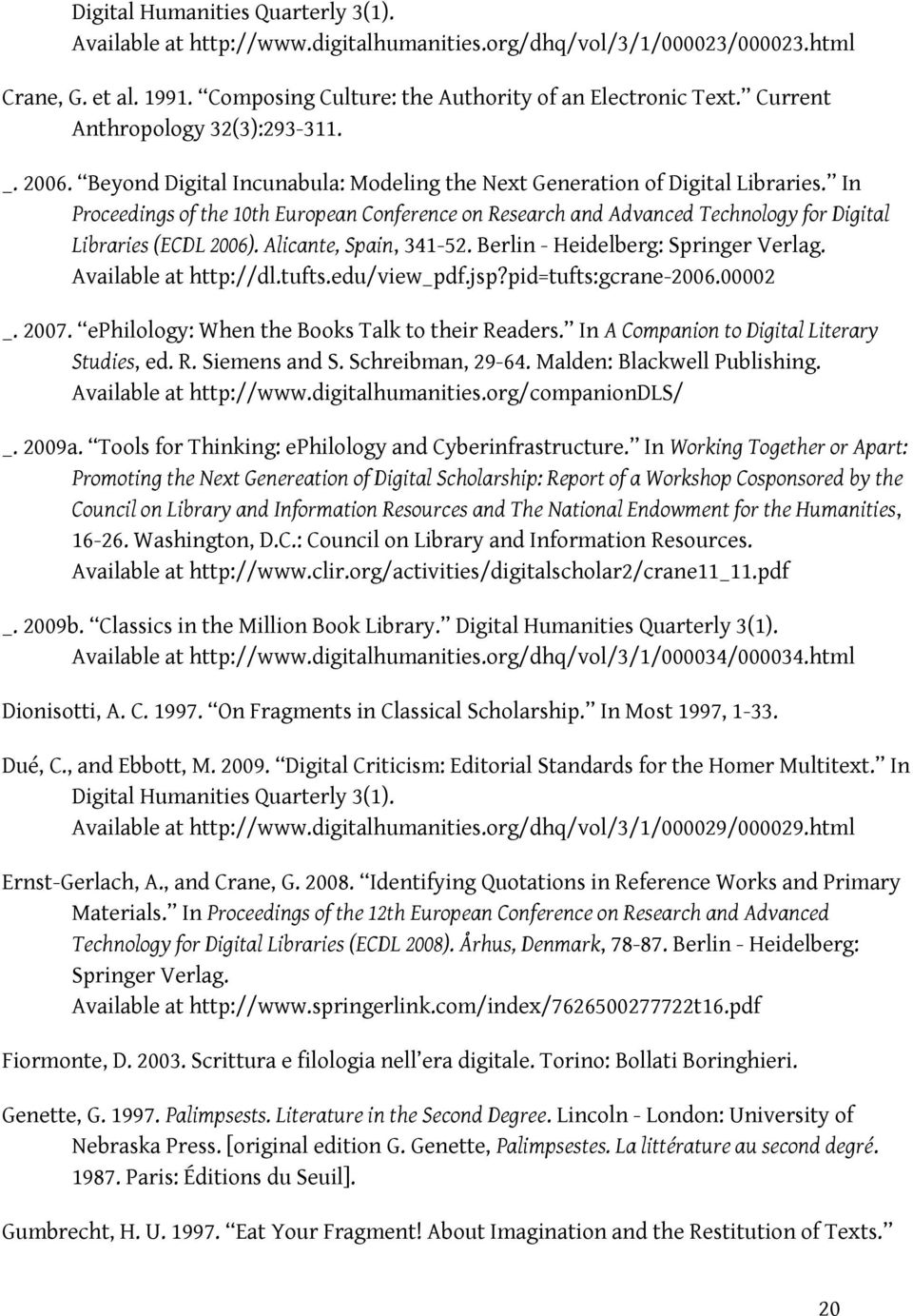 In Proceedings of the 10th European Conference on Research and Advanced Technology for Digital Libraries (ECDL 2006). Alicante, Spain, 341-52. Berlin - Heidelberg: Springer Verlag.