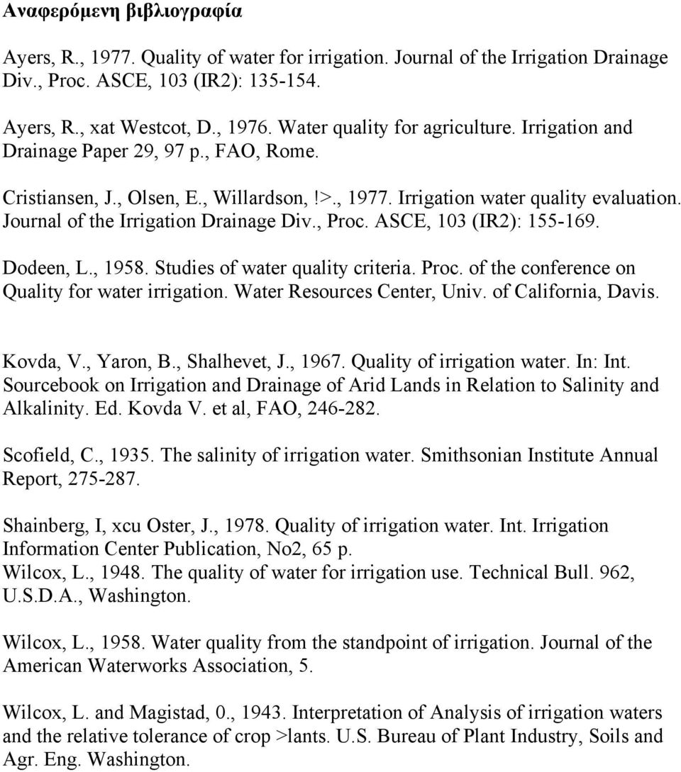 Journal of the Irrigation Drainage Div., Proc. ASCE, 103 (IR2): 155-169. Dodeen, L., 1958. Studies of water quality criteria. Proc. of the conference on Quality for water irrigation.