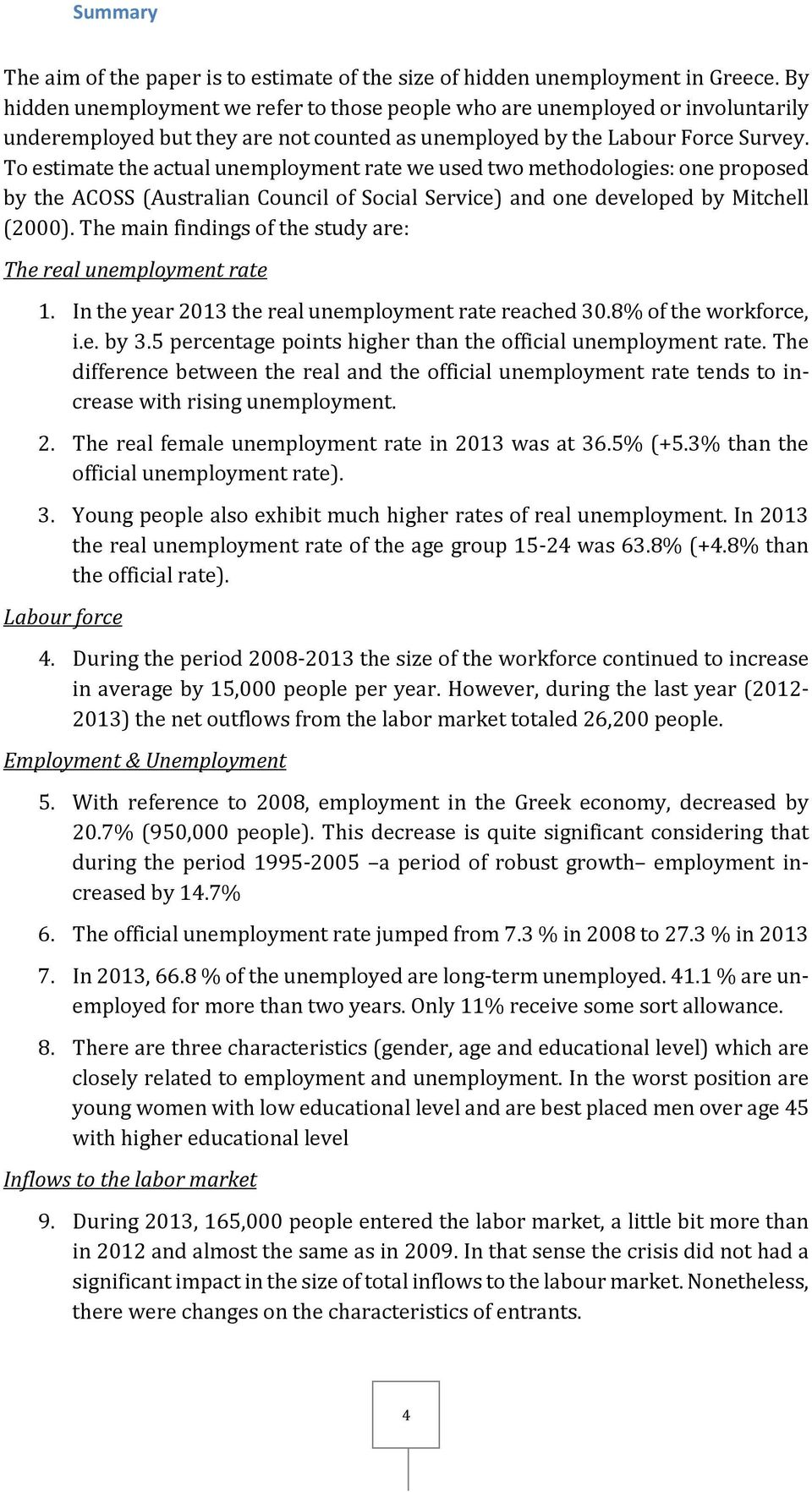 To estimate the actual unemployment rate we used two methodologies: one proposed by the ACOSS (Australian Council of Social Service) and one developed by Mitchell (2000).
