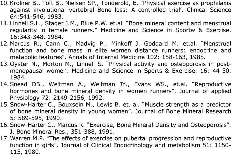 Goddard M. et.al. Menstrual function and bone mass in elite women distance runners: endocrine and metabolic features. Annals of Internal Medicine 102: 158-163, 1985. 13. Oyster N., Morton M.