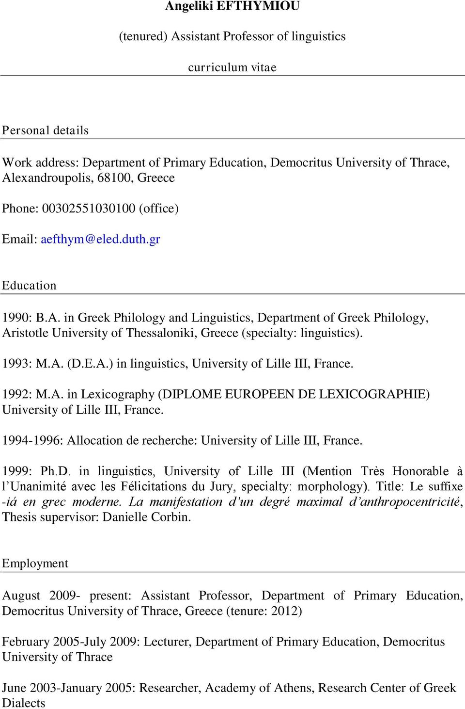 in Greek Philology and Linguistics, Department of Greek Philology, Aristotle University of Thessaloniki, Greece (specialty: linguistics). 1993: M.A. (D.E.A.) in linguistics, University of Lille III, France.