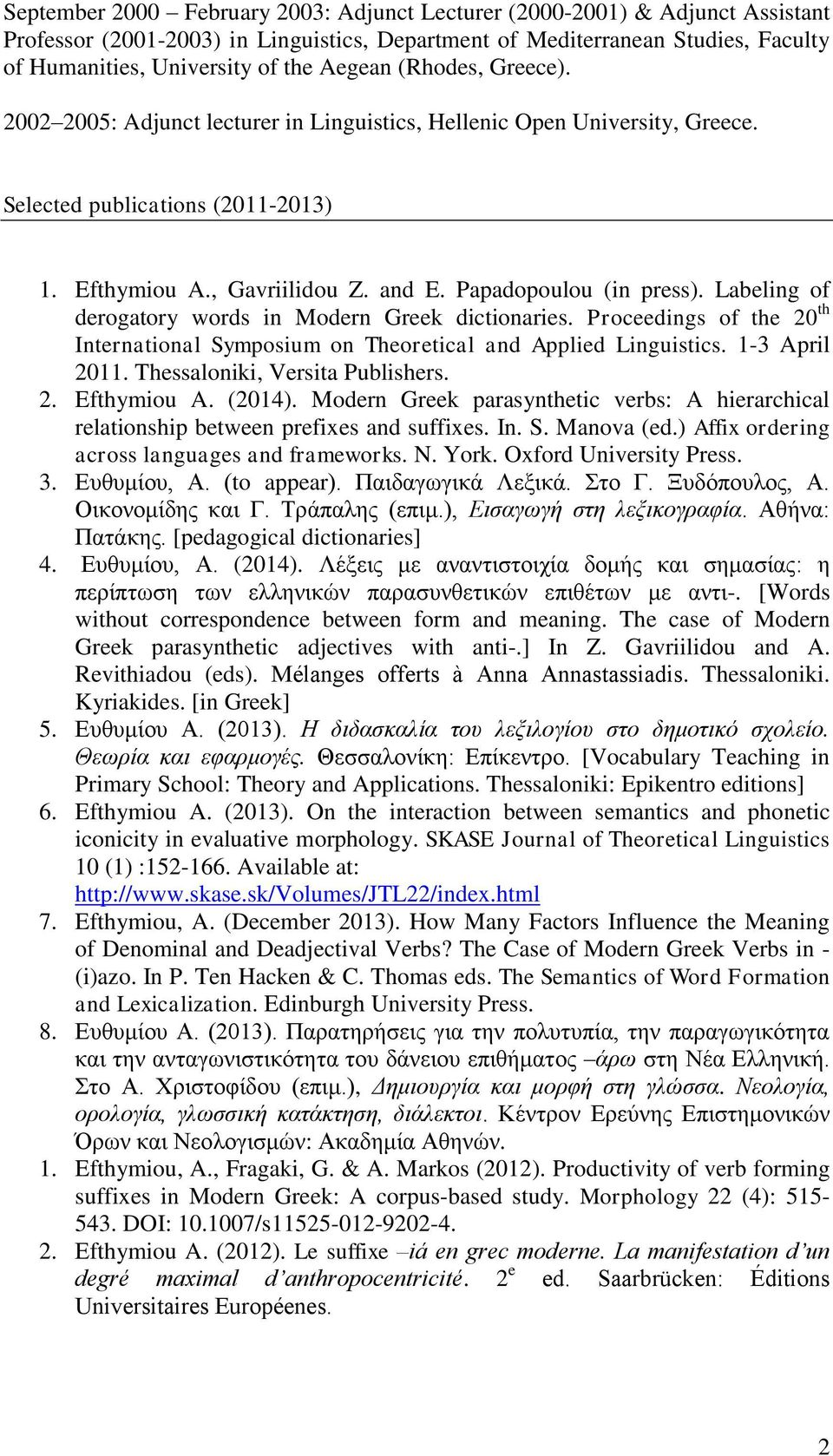 Labeling of derogatory words in Modern Greek dictionaries. Proceedings of the 20 th International Symposium on Theoretical and Applied Linguistics. 1-3 April 2011. Thessaloniki, Versita Publishers. 2. Efthymiou A.