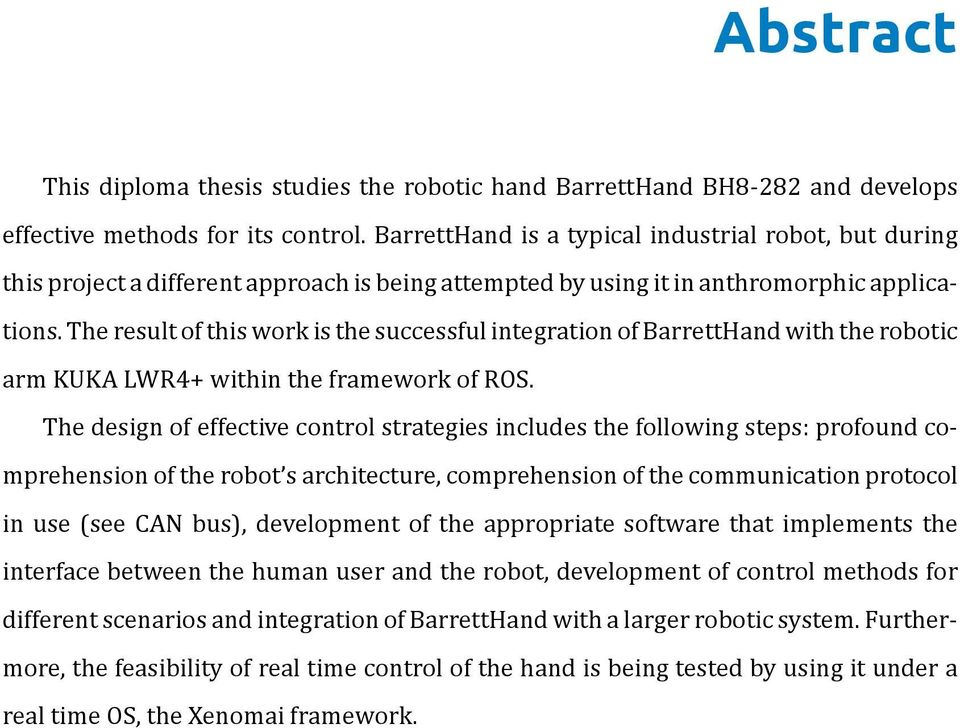 The result of this work is the successful integration of BarrettHand with the robotic arm KUKA LWR4+ within the framework of ROS.