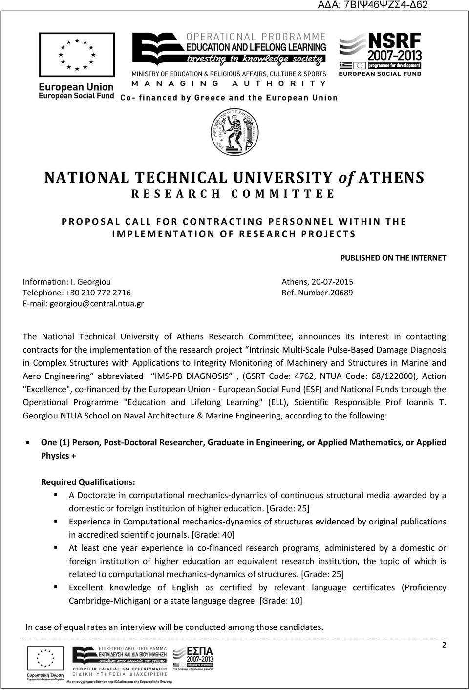 20689 The National Technical University of Athens Research Committee, announces its interest in contacting contracts for the implementation of the research project Intrinsic Multi-Scale Pulse-Based