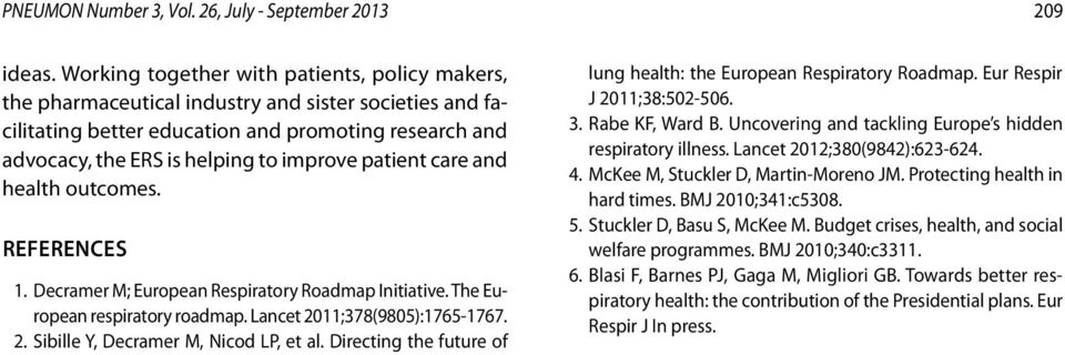 patient care and health outcomes. REFERENCES 1. Decramer M; European Respiratory Roadmap Initiative. The European respiratory roadmap. Lancet 2011;378(9805):1765-1767. 2. Sibille Y, Decramer M, Nicod LP, et al.
