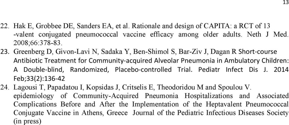 Placebo-controlled Trial. Pediatr Infect Dis J. 2014 Feb;33(2):136-42 24. Lagousi T, Papadatou I, Kopsidas J, Critselis E, Theodoridou M and Spoulou V.