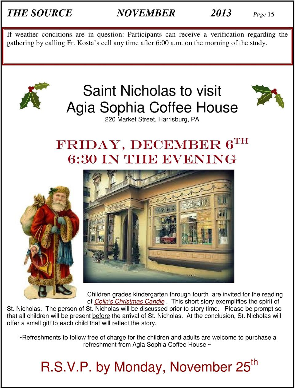 Saint Nicholas to visit Agia Sophia Coffee House 220 Market Street, Harrisburg, PA Friday, December 6 th 6:30 In the evening Children grades kindergarten through fourth are invited for the reading of