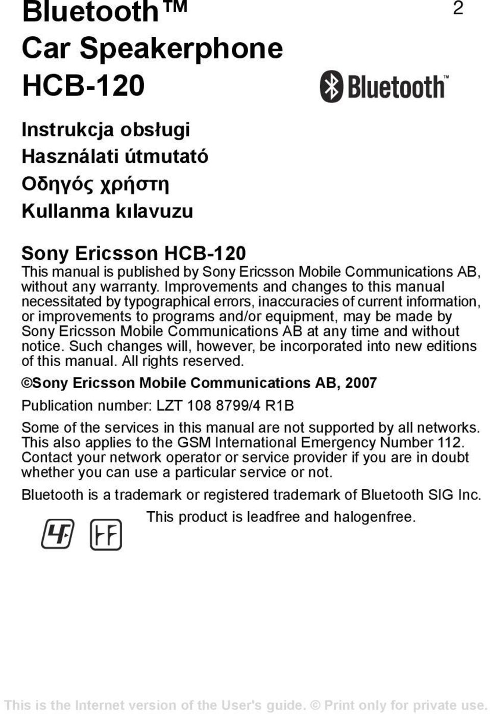 Improvements and changes to this manual necessitated by typographical errors, inaccuracies of current information, or improvements to programs and/or equipment, may be made by Sony Ericsson Mobile