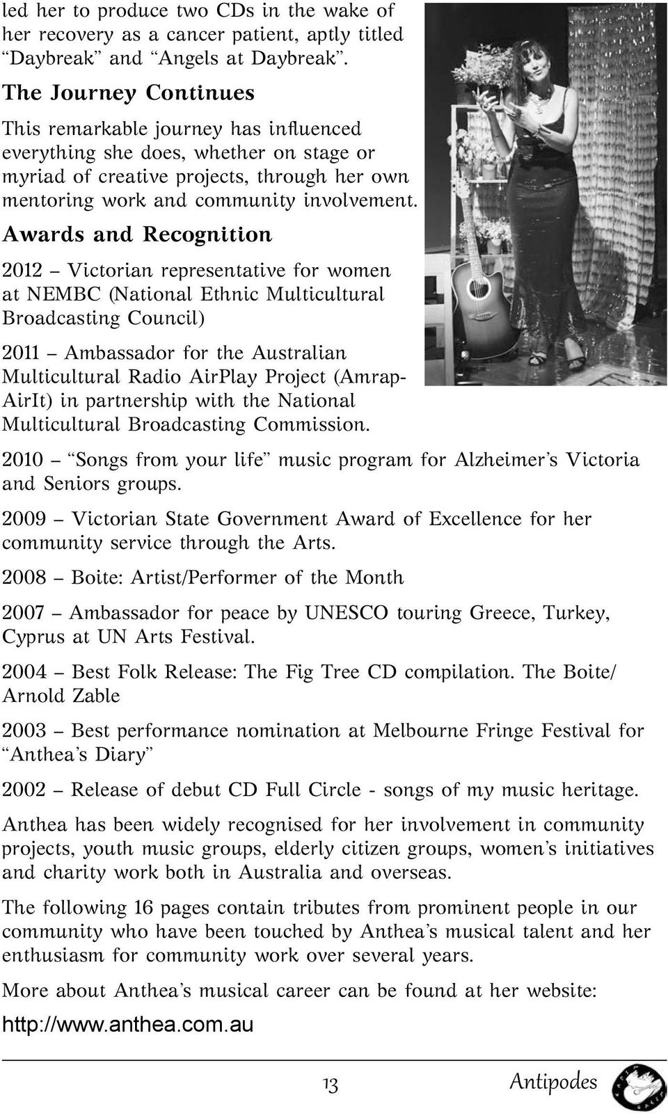 Awards and Recognition 2012 Victorian representative for women at NEMBC (National Ethnic Multicultural Broadcasting Council) 2011 Ambassador for the Australian Multicultural Radio AirPlay Project