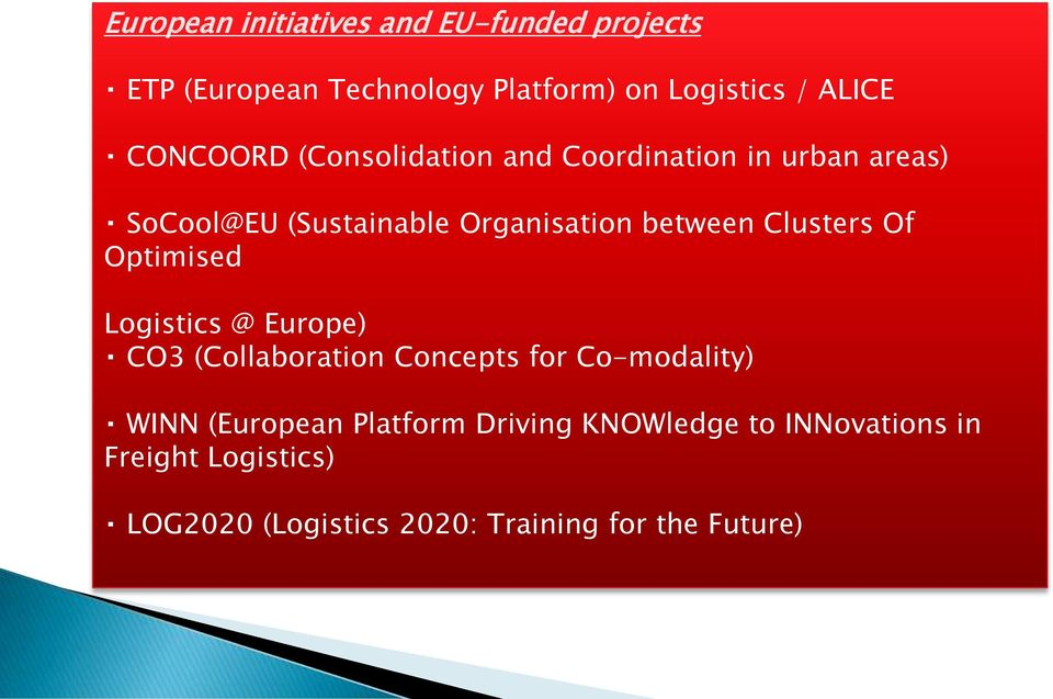 Clusters Of Optimised Logistics @ Europe) CO3 (Collaboration Concepts for Co-modality) WINN (European