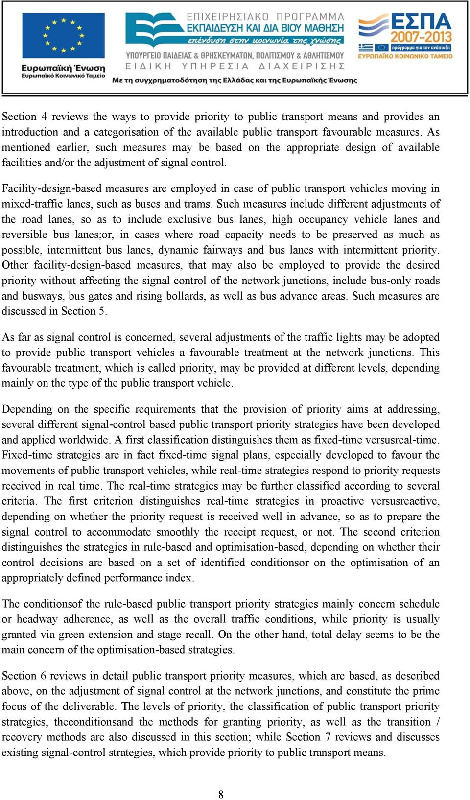 Facility-design-based measures are employed in case of public transport vehicles moving in mixed-traffic lanes, such as buses and trams.