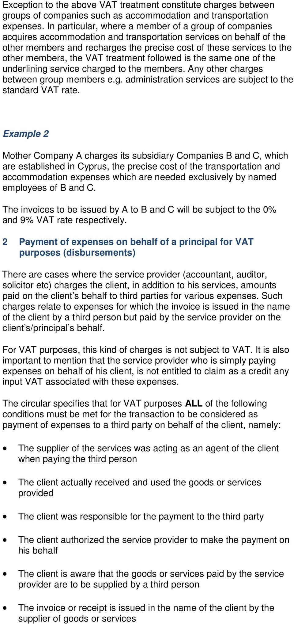 members, the VAT treatment followed is the same one of the underlining service charged to the members. Any other charges between group members e.g. administration services are subject to the standard VAT rate.