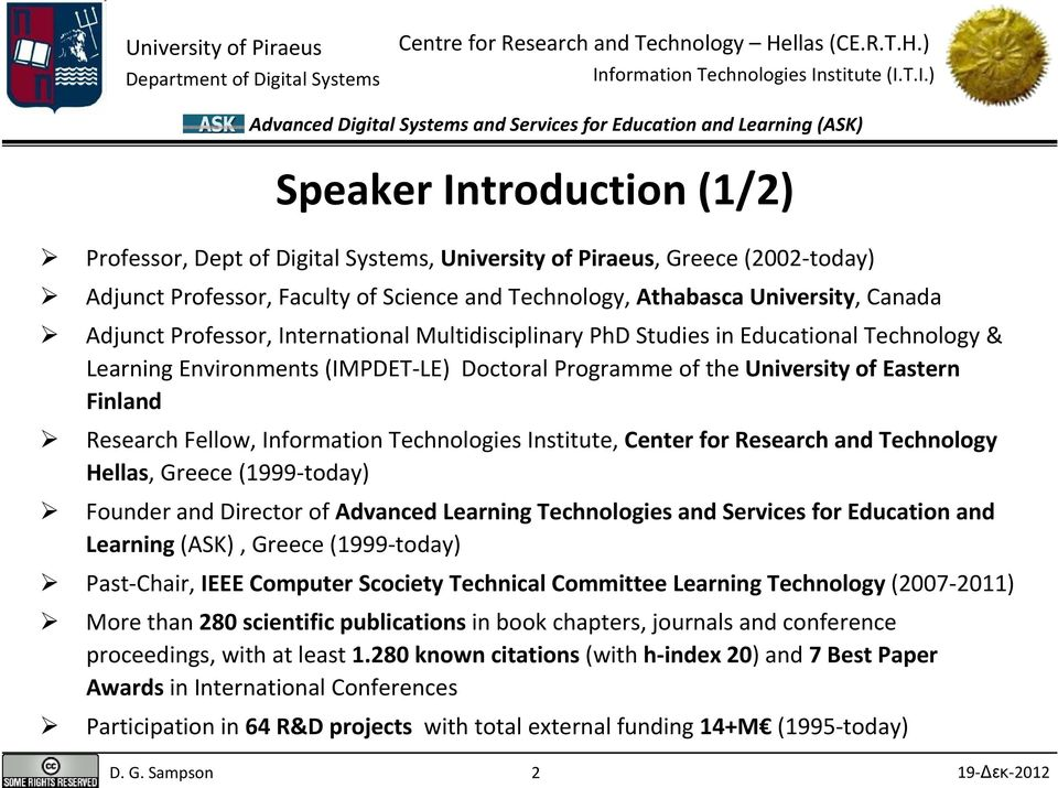 Information Technologies Institute, Center for Research and Technology Hellas, Greece (1999 today) Founder and Director of Advanced Learning Technologies and Services for Education and Learning