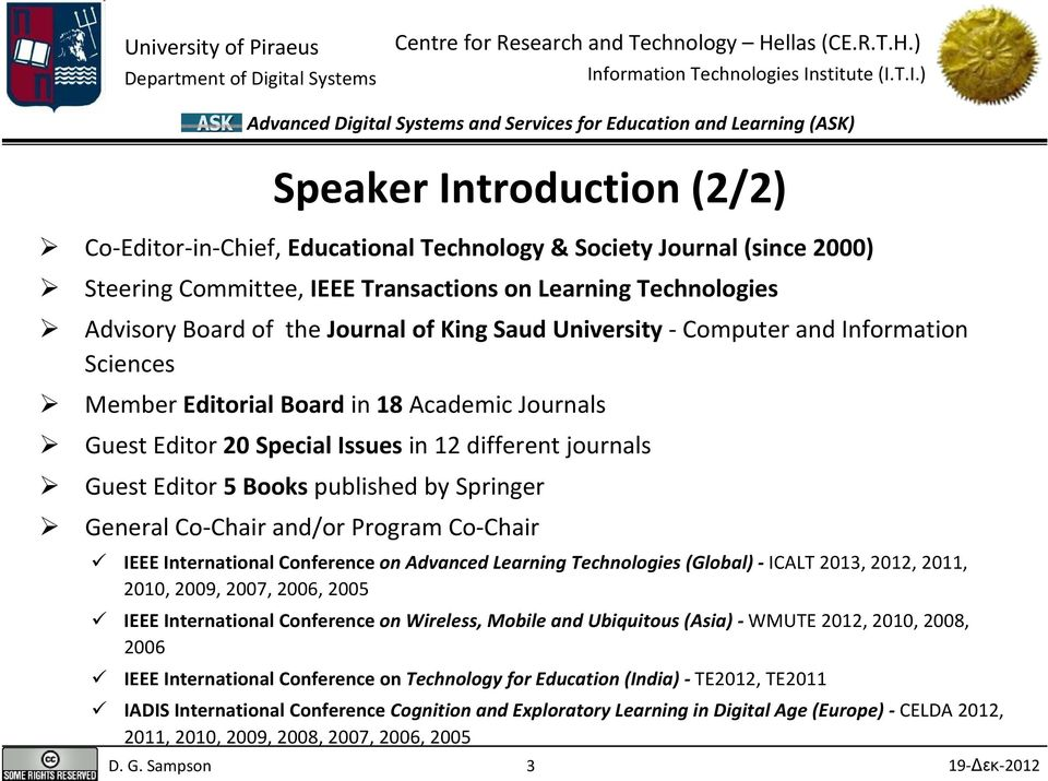 Program Co Chair IEEE International Conference on Advanced Learning Technologies (Global) ICALT 2013, 2012, 2011, 2010, 2009, 2007, 2006, 2005 IEEE International Conference on Wireless, Mobile and